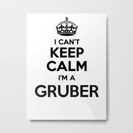 I cant keep calm I am a GRUBER Metal Print