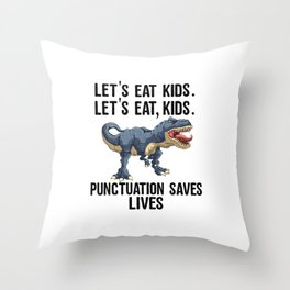 Let's Eat Kids Punctuation Saves Lives Funny T Rex Throw Pillow