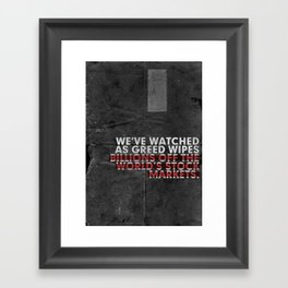 We've Watched As Greed... Framed Art Print