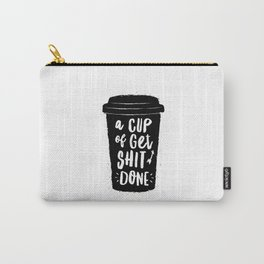 A Cup of Get Shit Done black and white typography poster design home wall decor kitchen poster Carry-All Pouch