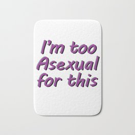 I'm Too Asexual For This - large white bg Bath Mat