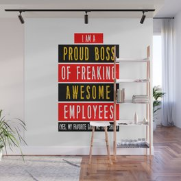 I'M A PROUD BOSS OF FREAKING AWESOME EMPLOYEES Wall Mural