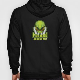 Please Abduct me funny alien shirt design Hoody