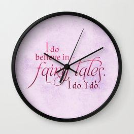 I do believe in Fairytales. I do. I do. Wall Clock