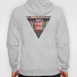 What is your story? Hoody