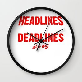 Headlines And Deadlines Are My Life Journalist Gift Wall Clock