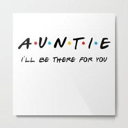 Friends, friends tv show, Auntie shirt friends, auntie gift, auntie shirt,auntie to be gift Metal Print
