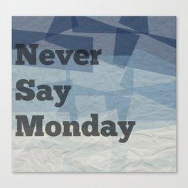 Never Say Monday Canvas Print