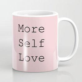 More Self Love Coffee Mug