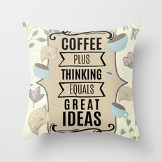 Coffee Plus Thinking = Great Ideas - Coffee Lovers Throw Pillow