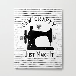 Sew Crafty - Just Make It - Do It Yourself - Metal Print
