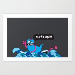 Surf's up!!! Art Print
