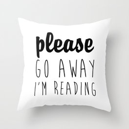 Please Go away I'm Reading – Quote Throw Pillow