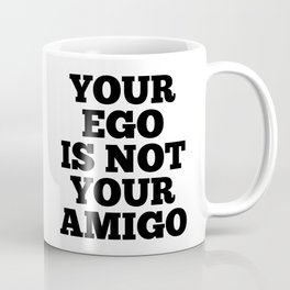 Your Ego is Not Your Amigo Coffee Mug