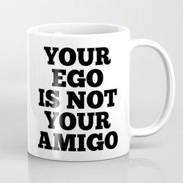 Your Ego is Not Your Amigo Coffee Mug