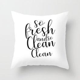 So Fresh and So Clean Clean Throw Pillow