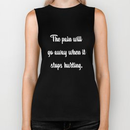 The Pain Will Go Away When It Stops Hurting T-Shirt Biker Tank