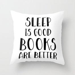 Sleep is Good, Books are Better Throw Pillow