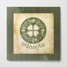 Slainte or To Your Health  Metal Print