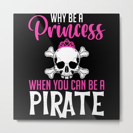Why Be A Princess Be A Pirate Skull Metal Print