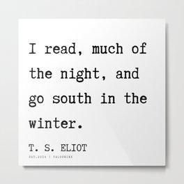 39  | T. S. Eliot Quotes |201122  Poem Poet Poetry Literature Writing Writer Literary Inspirational Metal Print
