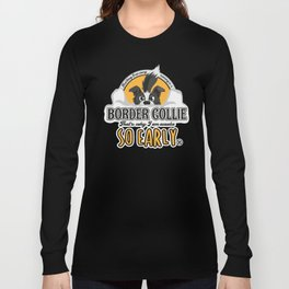 First Thing Every Morning - Border Collie Long Sleeve T-shirt
