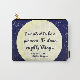 To Dare Mighty Things Carry-All Pouch