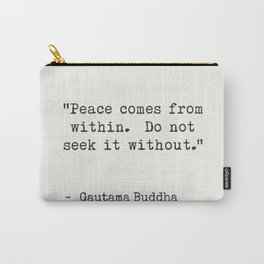 """Peace comes from within. Do not seek it without."" Gautama Buddha Carry-All Pouch"