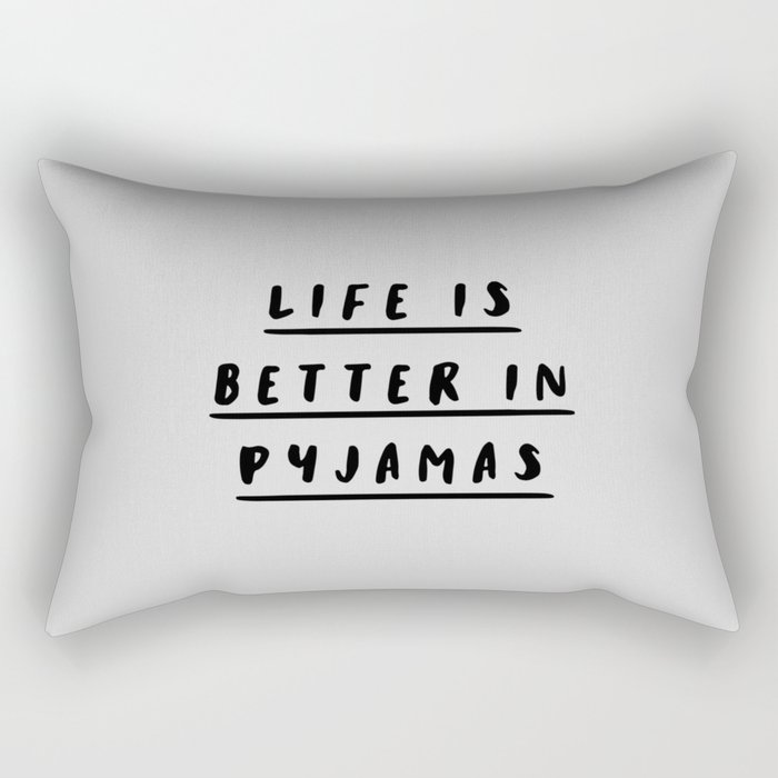 Life is Better in Pyjamas black and white hand lettered typography bedroom wall decor Rectangular Pillow