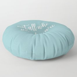 Text Art NOT ALL WHO WANDER ARE LOST | turquoise Floor Pillow