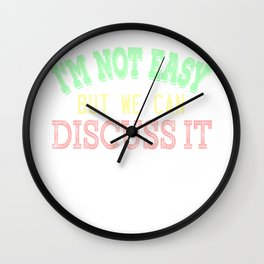 """""""I'm Not Easy But We Can Discuss It"""" tee design made for everybody. Perfect gift this holiday!  Wall Clock"""