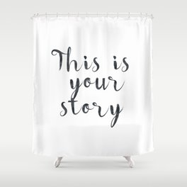 This is your story Shower Curtain
