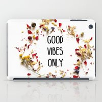 good vibes only iPad Cases featuring Good Vibes Only by Indiepeek | Marta
