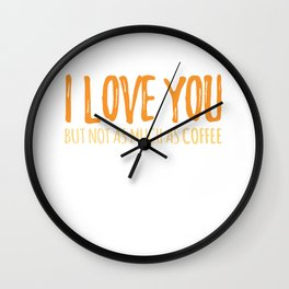 I Love You But Not As Much As Coffee Wall Clock