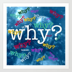 Why? Because! Art Print