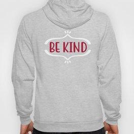 Kindness Be Kind Hoody