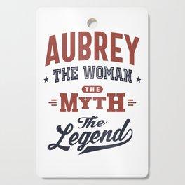 Aubrey the Woman the Myth the Legend Cutting Board