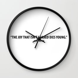 The joy that isn't shared dies young - Anne Sexton Wall Clock