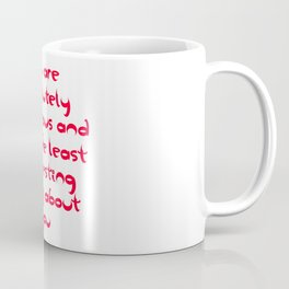 You Are Absolutely Gorgeous And It Is The Least Interesting Thing About You Coffee Mug