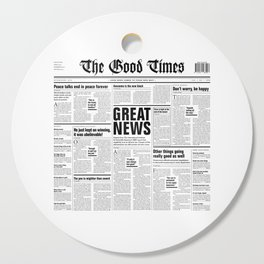 The Good Times Vol. 1, No. 1 / Newspaper with only good news Cutting Board