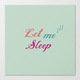 Let Me Sleep All Day Canvas Print