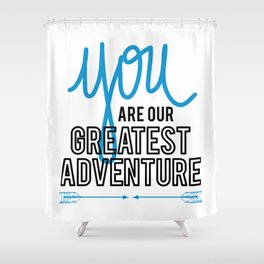you are our greatest adventure Shower Curtain