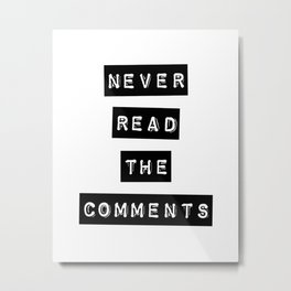 Never Read the Comments Metal Print