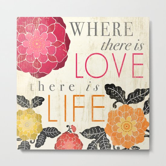 Where there is Love there is Life Metal Print