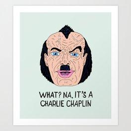 NA, IT'S A CHAPLIN Art Print