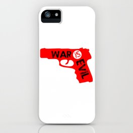 Military Quotes: War is Evil iPhone Case