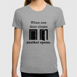 When one door closes another opens. Quote T-shirt