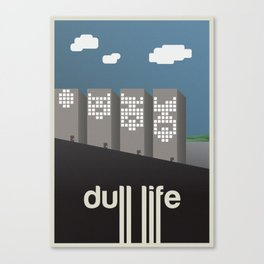 Dull Life Canvas Print