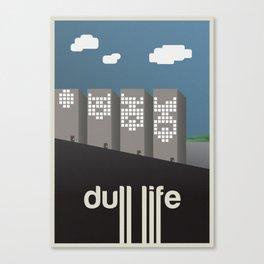 Dull Life Canvas Print