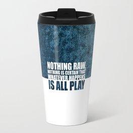 Nothing raw... Life Inspirational Quote Travel Mug